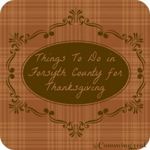 10 Things To Do During Thanksgiving Break! @ All over Forsyth County