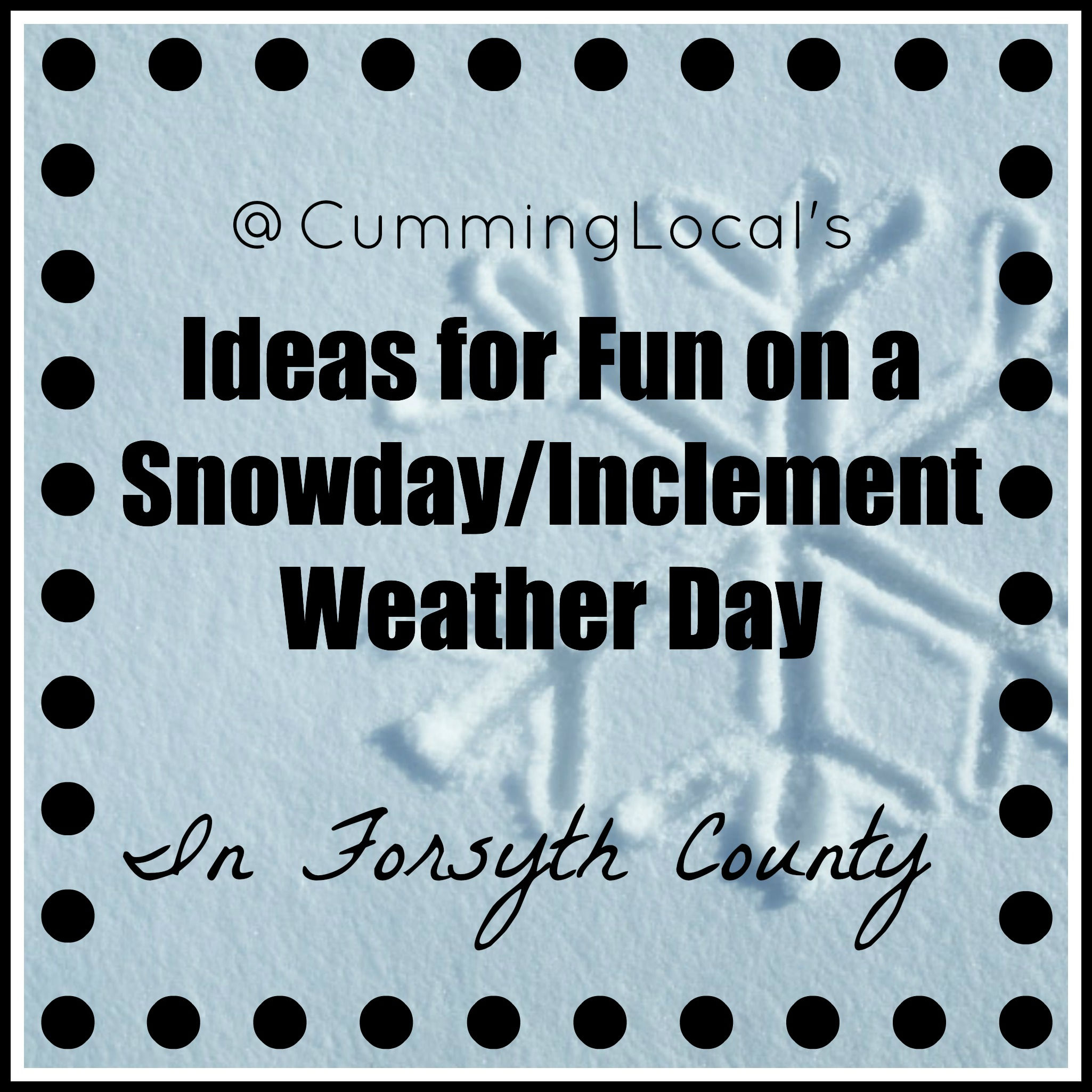 Ideas for Fun on a Snowday Or Inclement Weather Day in Forsyth County