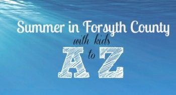 Summer Fun in Forsyth County for Kids A to Z