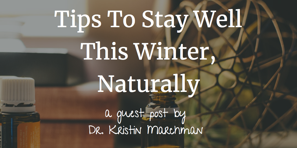 Tips to Stay Well this Winter, Naturally by Dr. Kristin Marchman