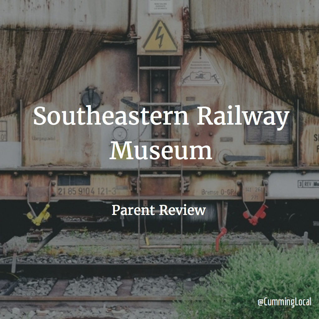 Southeastern Railway Museum – Parent Review