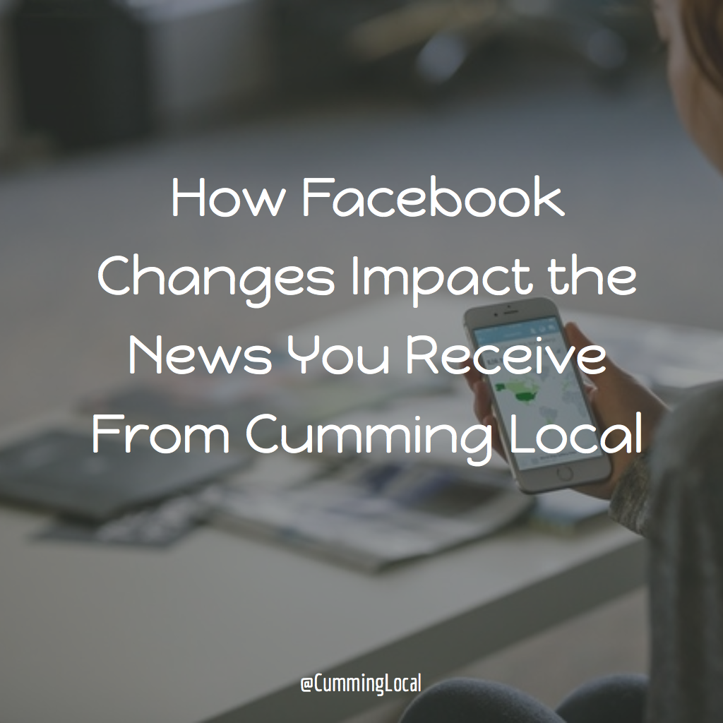 How Facebook Changes Impact the News You Receive From Cumming Local