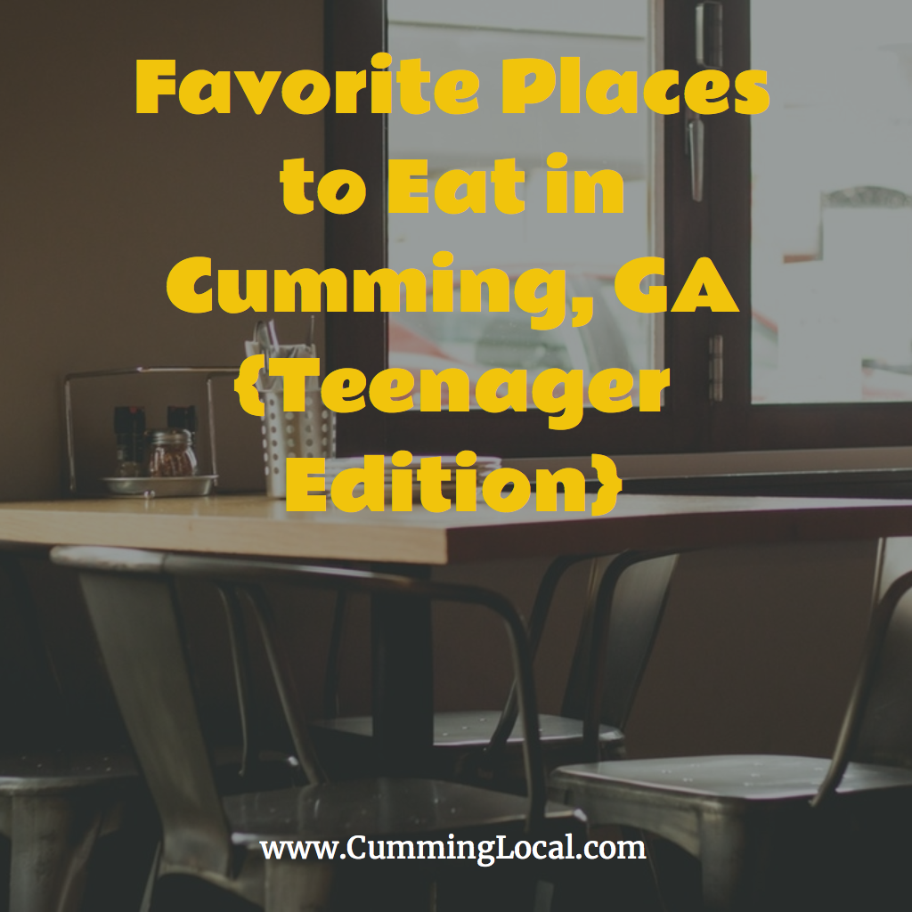 Favorites Places to Eat in Cumming {Teenager Edition}