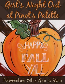 Girl's Night Out Event at Pinot's Palette – November 6th