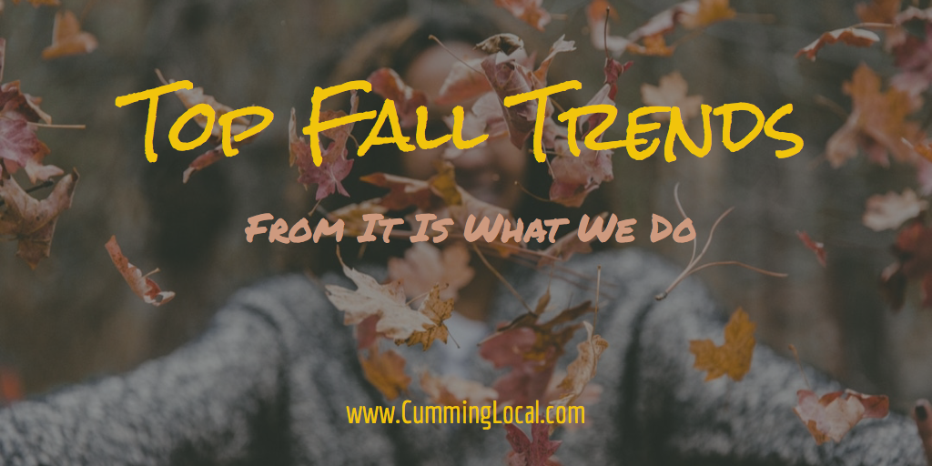 Top Fall Trends From It Is What We Do