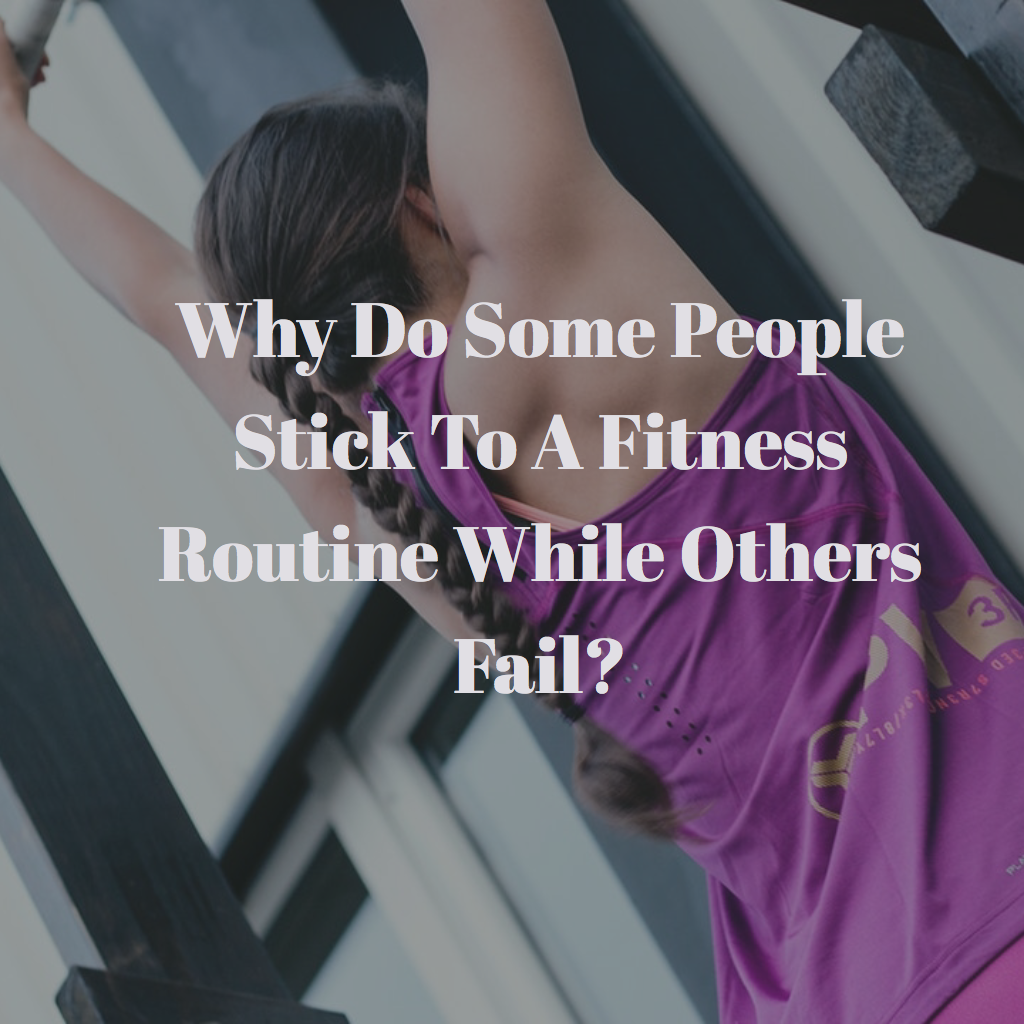 Why Do Some People Stick To A Fitness Routine While Others Fail?