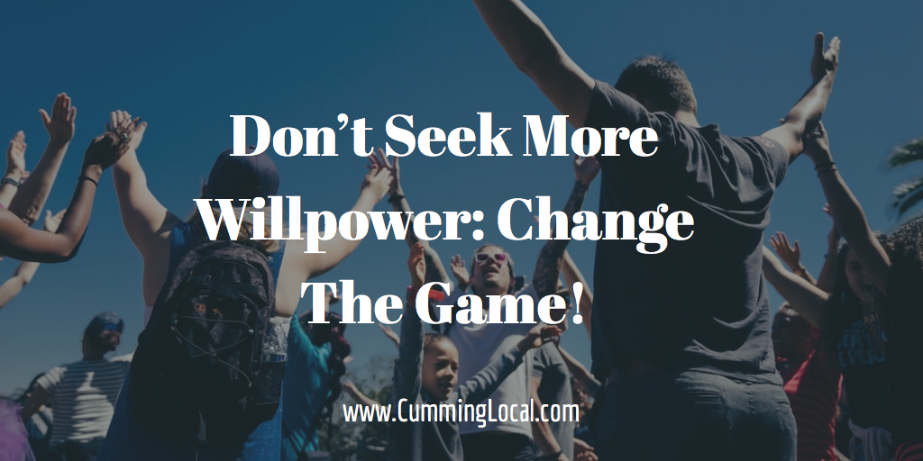 Don't Seek More Willpower: Change The Game!