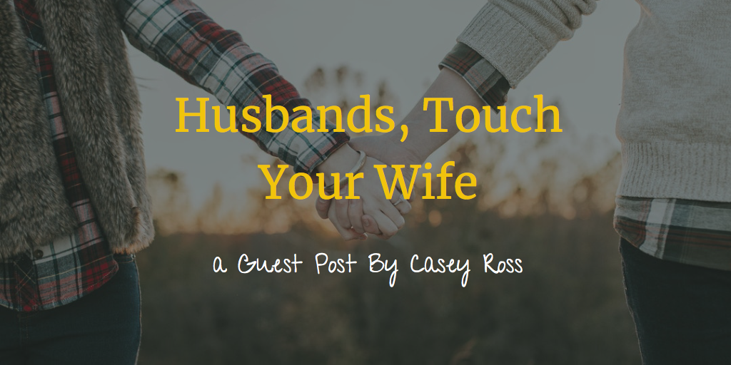 Husbands, Touch Your Wife