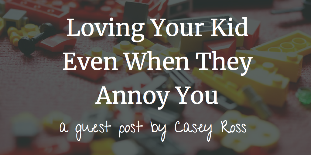 Loving Your Kid Even When They Annoy You