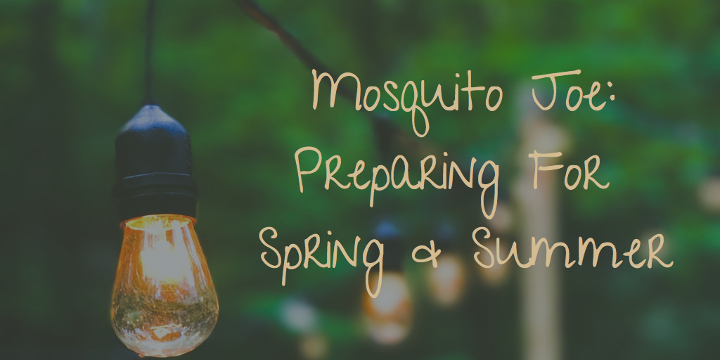 Mosquito Joe: Preparing for Spring & Summer