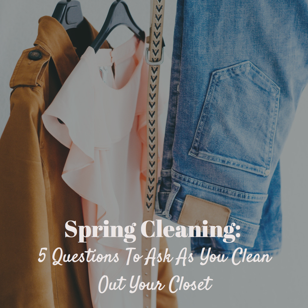 Spring Cleaning: 5 Questions To Ask As You Clean Out Your Closet