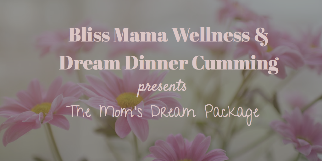 Bliss Mama Wellness & Dream Dinner Cumming: The Mom's Dream Package