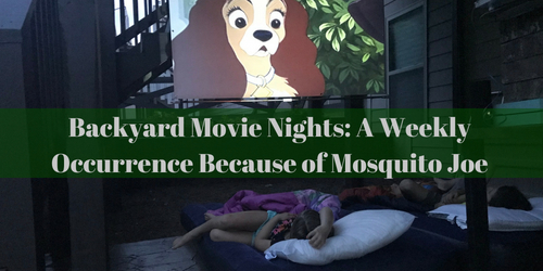 Backyard Movie Nights: A Weekly Occurrence Because of Mosquito Joe