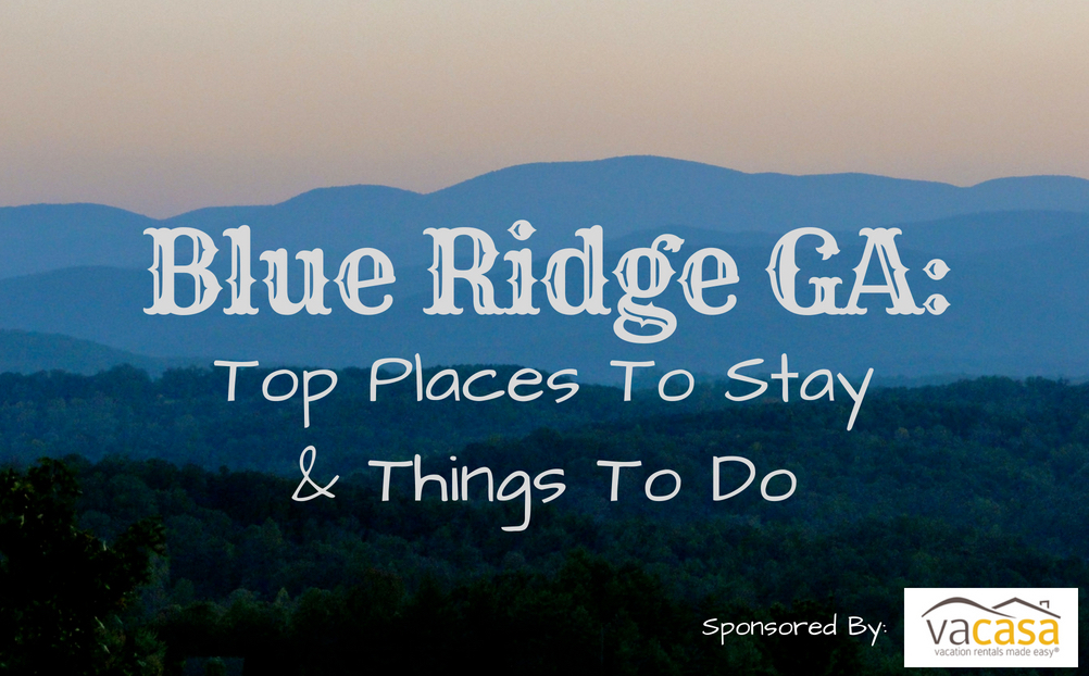 Blue Ridge GA: Top Places To Stay & Things To Do