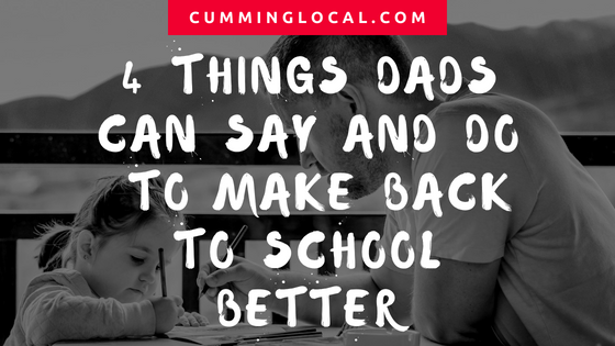 4 Things Dads Can Say And Do To Make Back To School Better