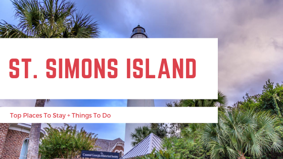 St. Simons Island, GA: Best Places To Stay & Things To Do